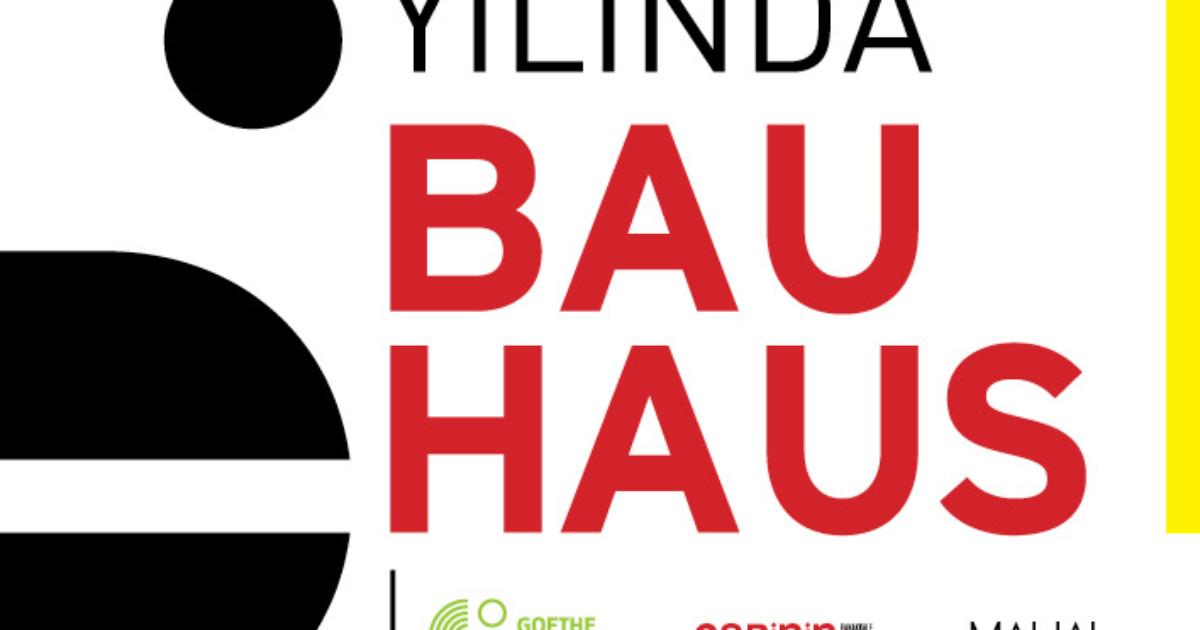 BAUHAUS'un Yüzüncü Yılında Mimarlık, Tasarım ve Sanat